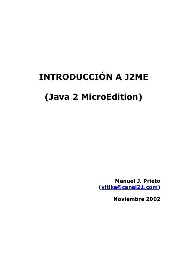 INTRODUCCIÓN A J2ME (Java 2 MicroEdition)  Manuel J. Prieto (vitike@canal21.com) Noviembre 2002