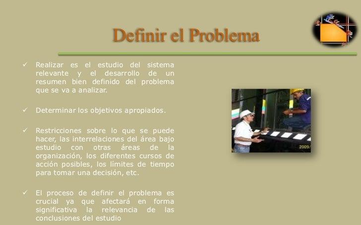 Definir el Problema<br /><ul><li>Realizar es el estudio del sistema relevante y el desarrollo de un resumen bien definido ...