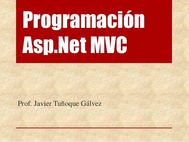 Programación Asp.Net MVC Prof. Javier Tuñoque Gálvez