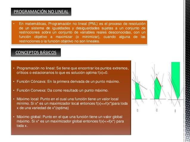 • En matemáticas, Programación no lineal (PNL) es el proceso de resolución de un sistema de igualdades y desigualdades suj...