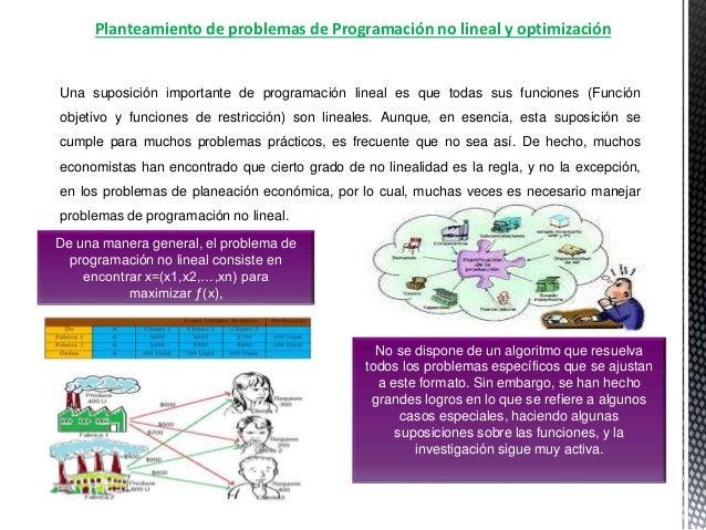 Planteamiento de problemas de Programación no lineal y optimización Una suposición importante de programación lineal es qu...