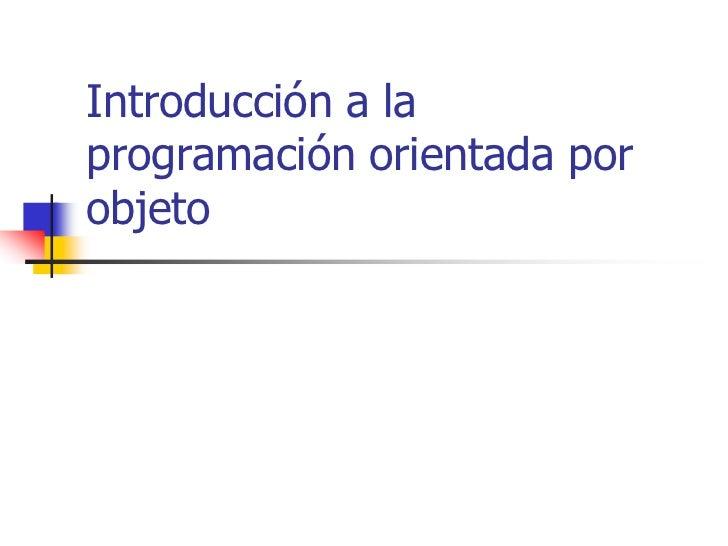 Introducción a la programación orientada por objeto<br />