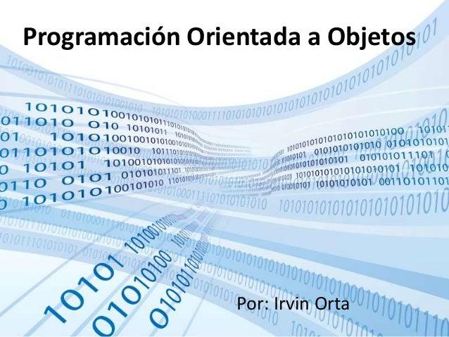 Programación Orientada a ObjetosPor: Irvin Orta