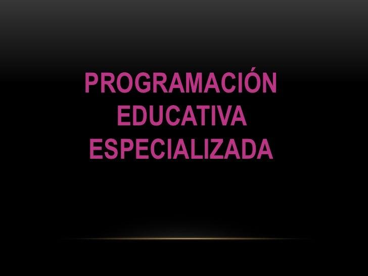PROGRAMACIÓN  EDUCATIVAESPECIALIZADA