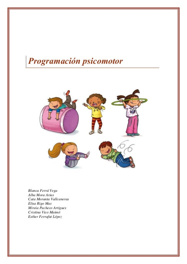 Programación psicomotor Blanca Ferrá Vega Alba Mora Arias Cata Moranta Vallcaneras Elisa Rigo Mas Mireia Pacheco Artigues ...