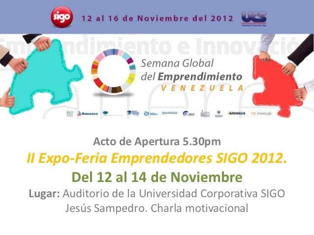 Acto de Apertura 5.30pmII Expo-Feria Emprendedores SIGO 2012.       Del 12 al 14 de NoviembreLugar: Auditorio de la Univer...