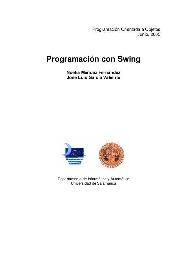 Programación Orientada a Objetos Junio, 2005 Programación con Swing Noelia Méndez Fernández Jose Luis García Valiente Depa...