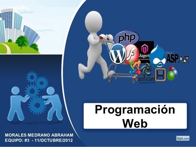 Programación                                   WebMORALES MEDRANO ABRAHAMEQUIPO: #3 - 11/OCTUBRE/2012