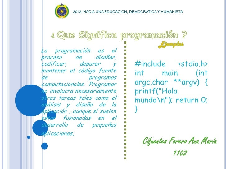2012: HACIA UNA EDUCACION, DEMOCRATICA Y HUMANISTALa programación es elproceso       de     diseñar,codificar,     depurar...