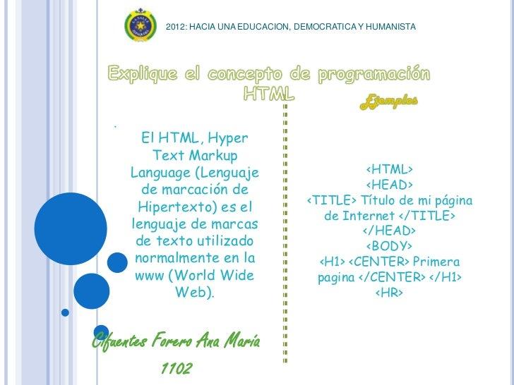 2012: HACIA UNA EDUCACION, DEMOCRATICA Y HUMANISTA   .         El HTML, Hyper          Text Markup       Language (Lenguaj...