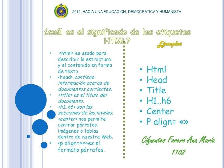 2012: HACIA UNA EDUCACION, DEMOCRATICA Y HUMANISTA•    <html> es usado para    describir la estructura    y el contenido e...