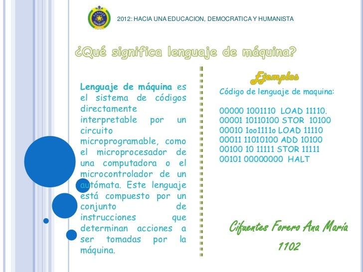 2012: HACIA UNA EDUCACION, DEMOCRATICA Y HUMANISTALenguaje de máquina es             Código de lenguaje de maquina:el sist...