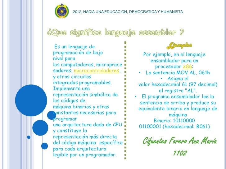2012: HACIA UNA EDUCACION, DEMOCRATICA Y HUMANISTA Es un lenguaje deprogramación de bajo                    Por ejemplo, e...