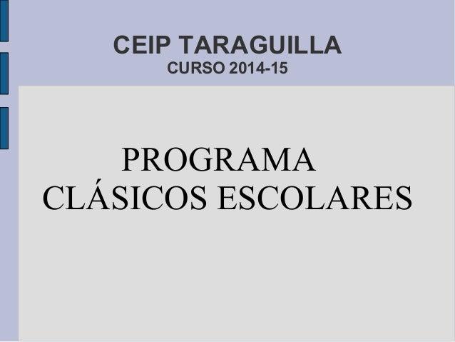 CEIP TARAGUILLA CURSO 2014-15 PROGRAMA CLÁSICOS ESCOLARES