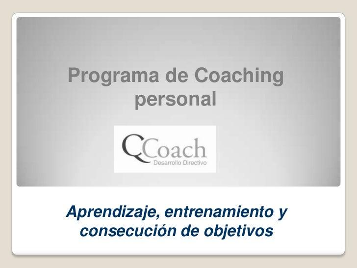Programa de Coaching personal<br />Aprendizaje, entrenamiento y consecución de objetivos<br />