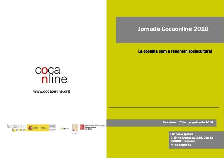 Jornada Cocaonline 2010                                  La cocaïna com a fenomen socioculturalwww.cocaonline.org         ...