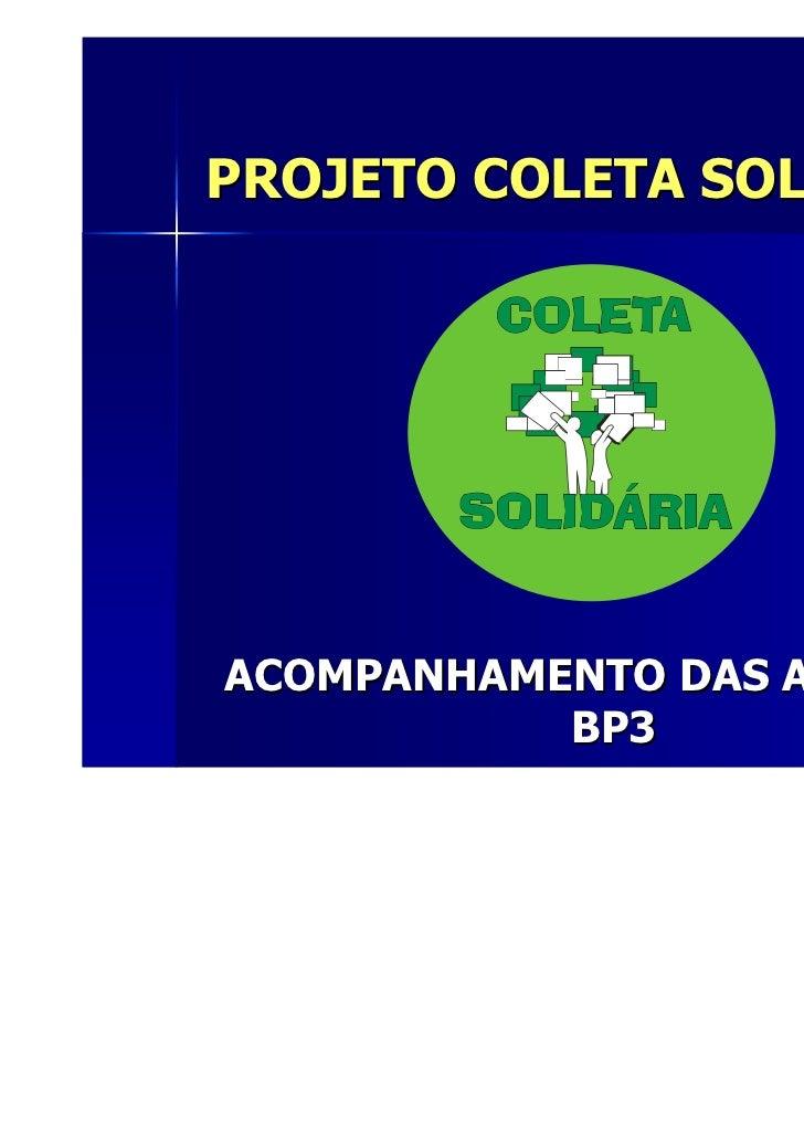 PROJETO COLETA SOLIDÁRIAACOMPANHAMENTO DAS AÇÕES NA           BP3