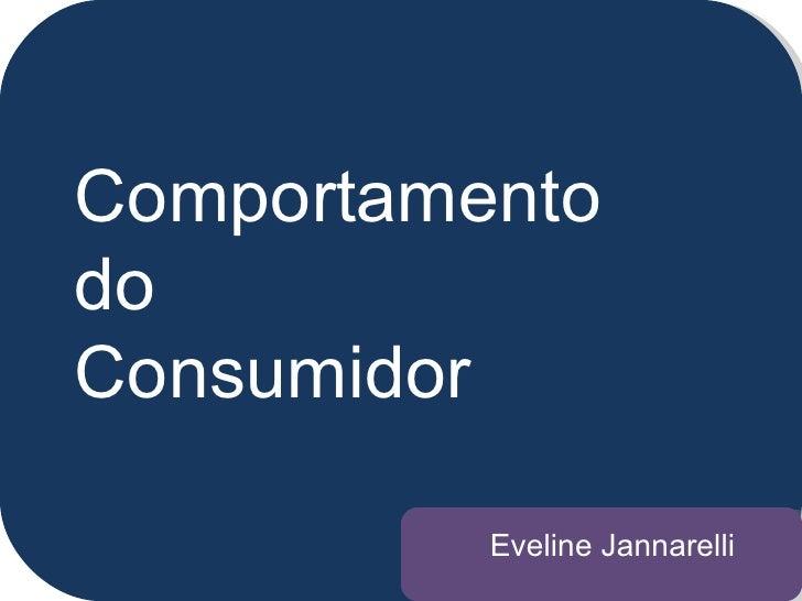 Comportamento do  Consumidor Eveline Jannarelli