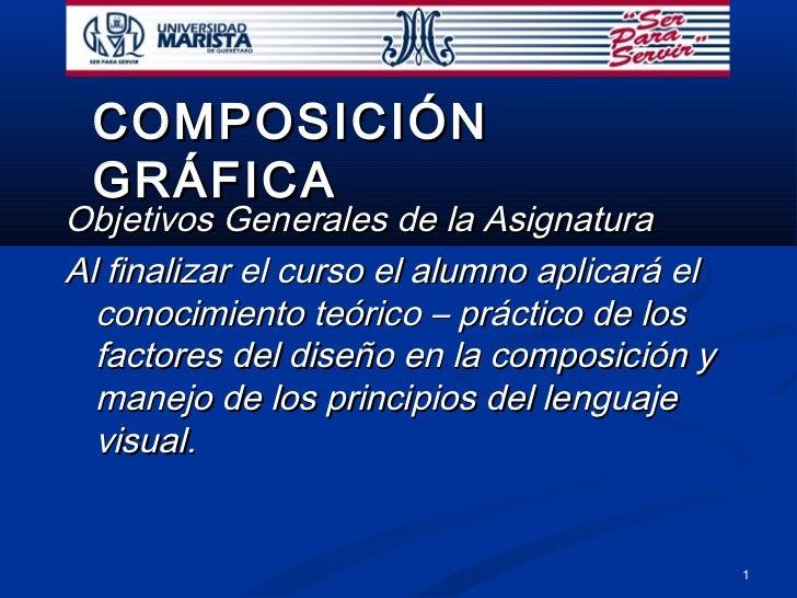 COMPOSICIÓN GRÁFICAObjetivos Generales de la AsignaturaAl finalizar el curso el alumno aplicará el  conocimiento teórico –...