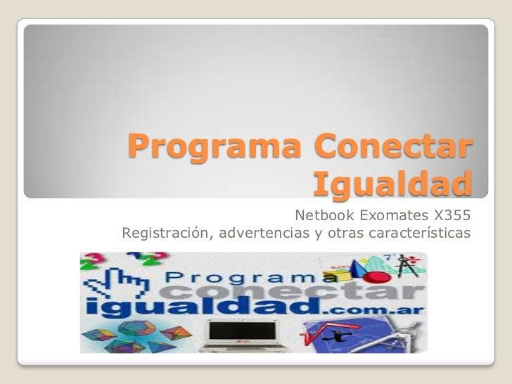 Programa Conectar Igualdad<br />Netbook Exomates X355Registración, advertencias y otras características<br />