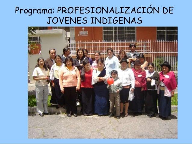Programa: PROFESIONALIZACIÓN DE JOVENES INDIGENAS