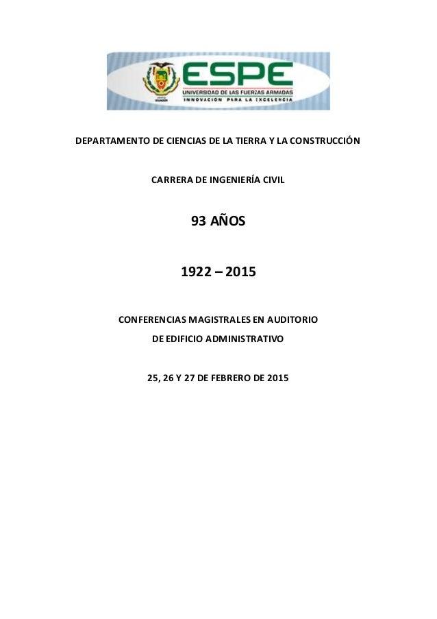 DEPARTAMENTO DE CIENCIAS DE LA TIERRA Y LA CONSTRUCCIÓN CARRERA DE INGENIERÍA CIVIL 93 AÑOS 1922 – 2015 CONFERENCIAS MAGIS...