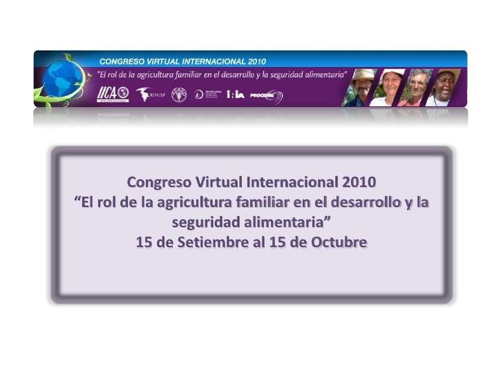 """Congreso Virtual Internacional 2010<br />""""El rol de la agricultura familiar en el desarrollo y la seguridad alimentaria""""<b..."""
