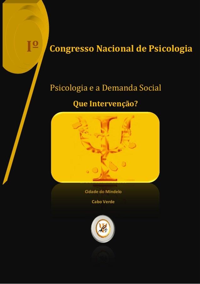 Iº   Congresso Nacional de Psicologia     Psicologia e a Demanda Social            Que Intervenção?         Local: Academi...
