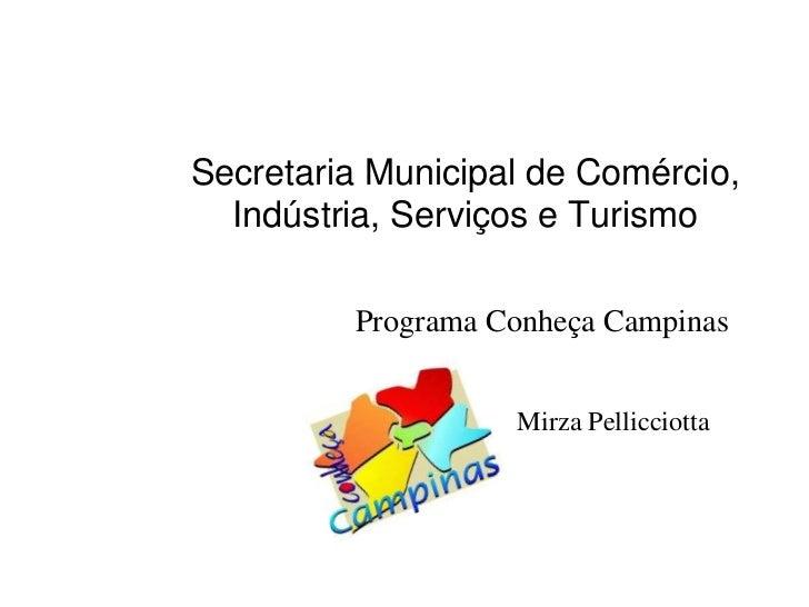 Secretaria Municipal de Comércio,  Indústria, Serviços e Turismo         Programa Conheça Campinas                   Mirza...