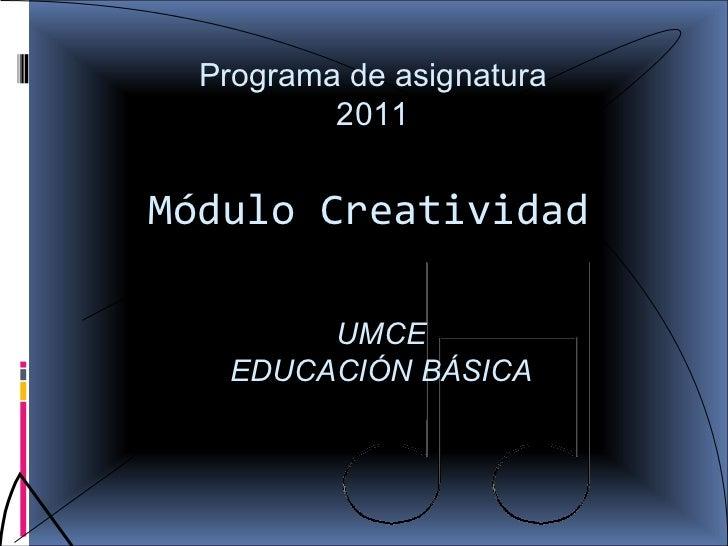 Módulo  Creatividad UMCE EDUCACIÓN BÁSICA Programa de asignatura 2011