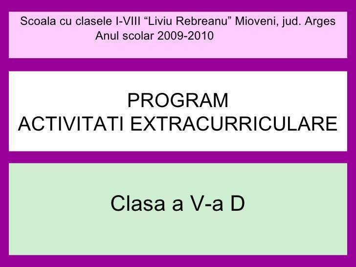 "Clasa a V-a D PROGRAM ACTIVITATI EXTRACURRICULARE Scoala cu clasele I-VIII ""Liviu Rebreanu"" Mioveni, jud. Arges Anul scola..."