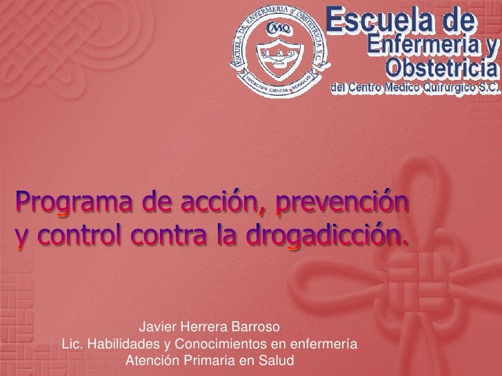 Programa de acción, prevención y control contra la drogadicción.<br />Javier Herrera Barroso<br />Lic. Habilidades y Conoc...