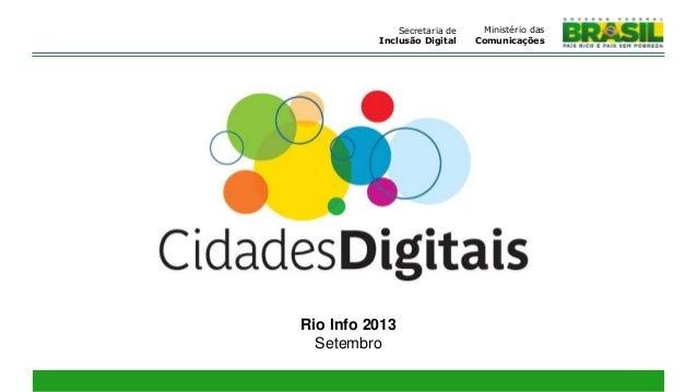 Rio Info 2013 Setembro Ministério das Comunicações Secretaria de Inclusão Digital