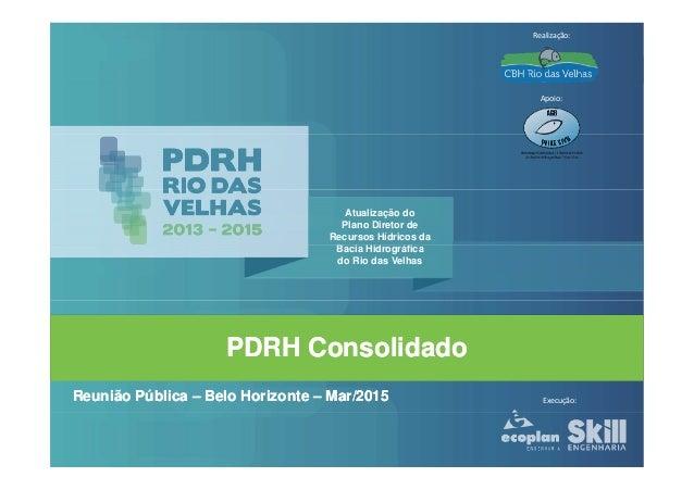 Atualização do Plano Diretor de Recursos Hídricos da Bacia Hidrográfica Realização: Apoio: PDRH ConsolidadoPDRH Consolidad...