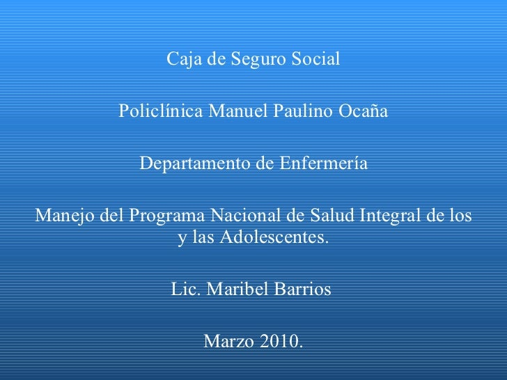 Caja de Seguro Social Policlínica Manuel Paulino Ocaña Departamento de Enfermería Manejo del Programa Nacional de Salud In...