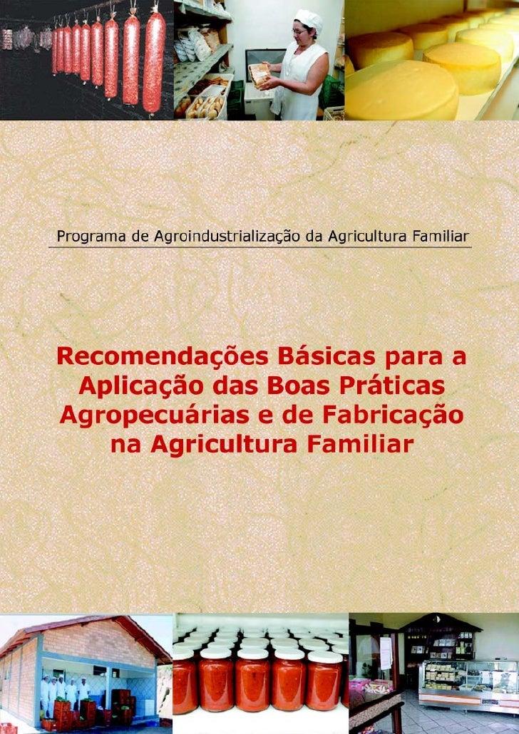 Programa de Agroindustrialização da Agricultura Familiar    Recomendações Básicas para    a Aplicação das Boas Práticas   ...