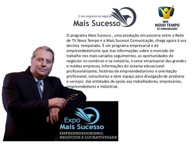 O programa Mais Sucesso , uma produção em parceria entre a Rede de TV Novo Tempo e a Mais Sucesso Comunicação, chega agora...