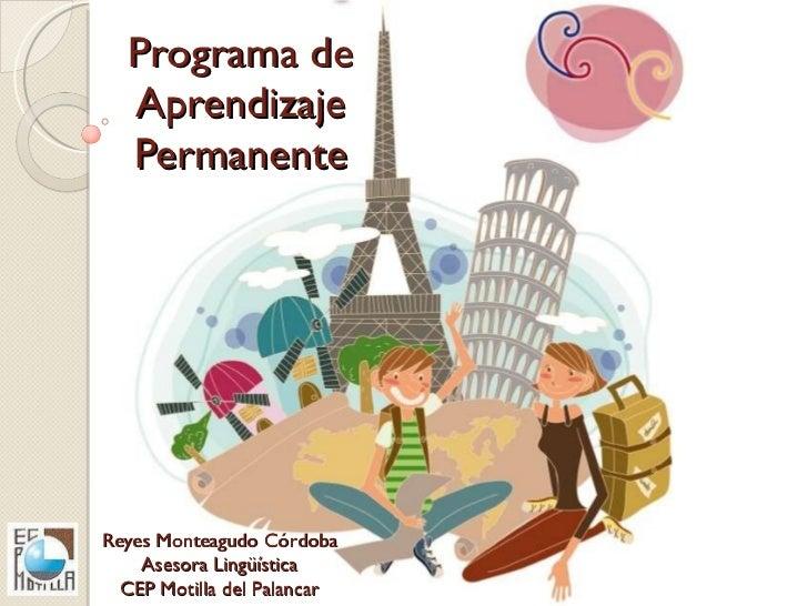 Programa de Aprendizaje Permanente Reyes Monteagudo Córdoba Asesora Lingüística CEP Motilla del Palancar
