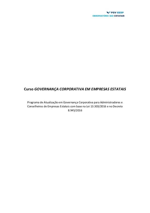 Curso GOVERNANÇA CORPORATIVA EM EMPRESAS ESTATAIS Programa de Atualização em Governança Corporativa para Administradores e...
