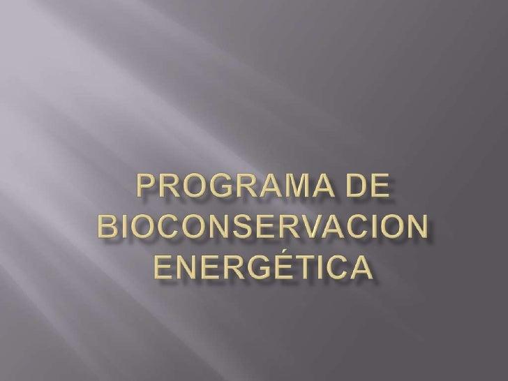 Programa de Bioconservacion Energética<br />