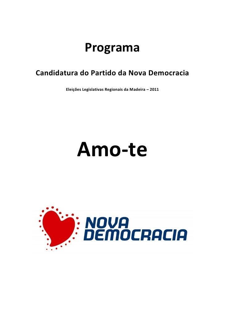 ProgramaCandidatura do Partido da Nova Democracia        Eleições Legislativas Regionais da Madeira – 2011             Amo...