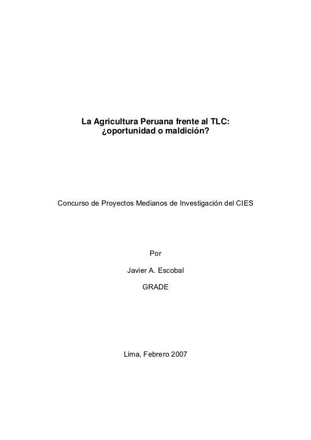 La Agricultura Peruana frente al TLC:          ¿oportunidad o maldición?Concurso de Proyectos Medianos de Investigación de...