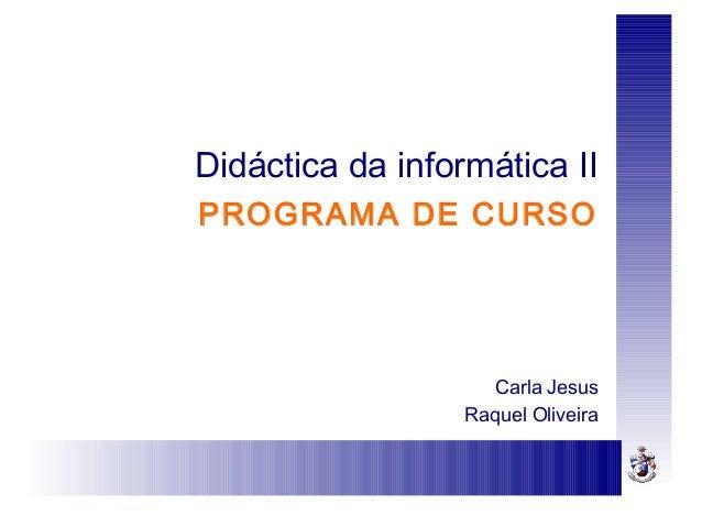 Didáctica da informática IIPROGRAMA DE CURSOCarla JesusRaquel Oliveira
