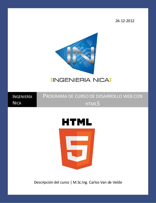 26-12-2012 Descripción del curso | M.Sc.Ing. Carlos Van de Velde INGENIERÍA NICA PROGRAMA DE CURSO DE DESARROLLO WEB CON H...