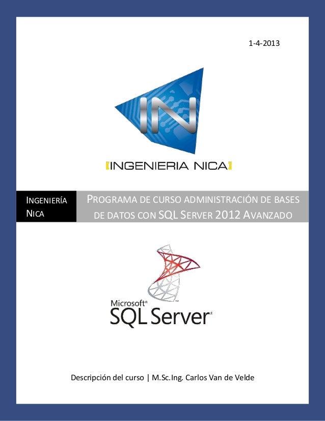 1-4-2013  INGENIERÍA NICA  PROGRAMA DE CURSO ADMINISTRACIÓN DE BASES DE DATOS CON SQL SERVER 2012 AVANZADO  Descripción de...