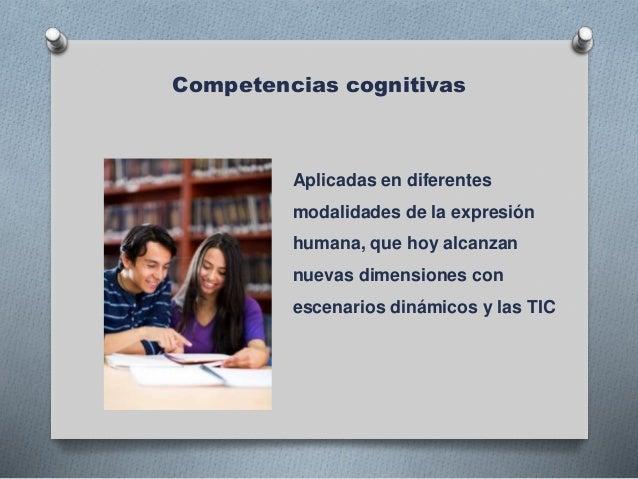 Competencias cognitivas Aplicadas en diferentes modalidades de la expresión humana, que hoy alcanzan nuevas dimensiones co...