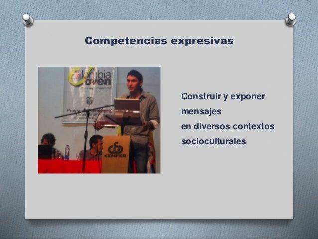 Competencias expresivas Construir y exponer mensajes en diversos contextos socioculturales