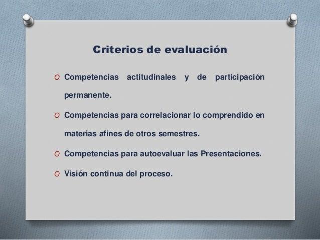 Criterios de evaluación O Competencias actitudinales y de participación permanente. O Competencias para correlacionar lo c...