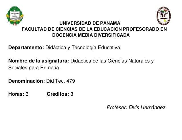 UNIVERSIDAD DE PANAMÁ FACULTAD DE CIENCIAS DE LA EDUCACIÓN PROFESORADO EN DOCENCIA MEDIA DIVERSIFICADA Departamento: Didác...