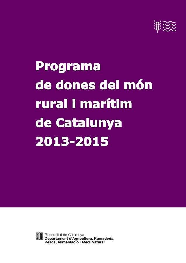 P rograma de dones del món rural i marítim de Catalunya 2013-2015 © Generalitat de Catalunya Departament d'Agricultura, Ra...